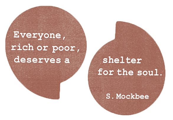 "Quote from Samuel Mockbee ""Everyone rich or poor, deserves a shelter for the soul."""